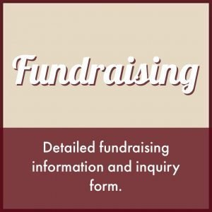 Click here for detailed fundraising information & to complete an inquiry form